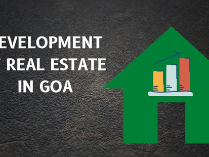 THE TURNING POINT OF REAL ESTATE IN GOA