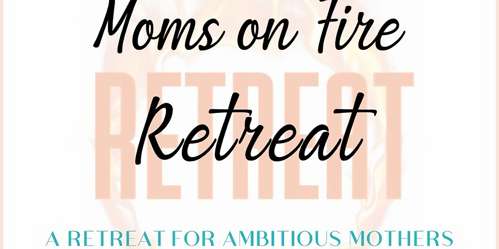 Moms on Fire Retreat, March 21-24, 2019
