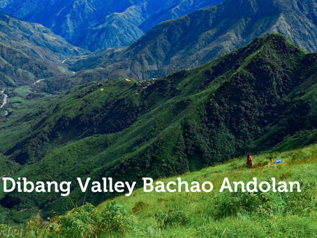 Dibang Valley Bacho Andolan: A fight to save lush green bio-diverse region in Arunachal Pradesh