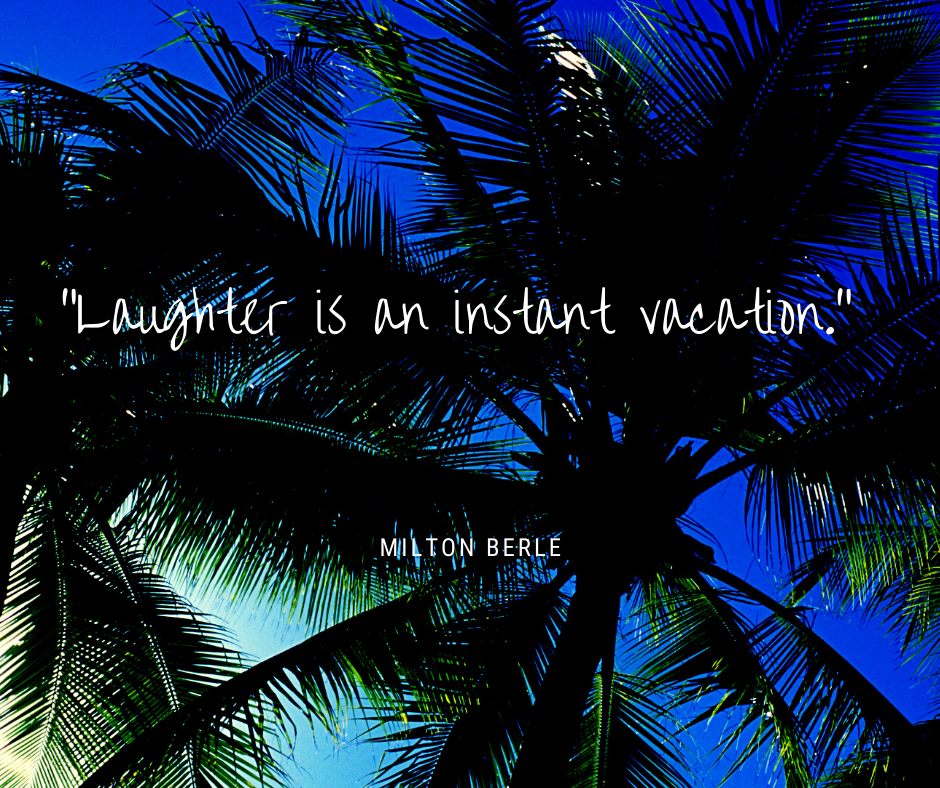 Laughter is an instant vacation quote