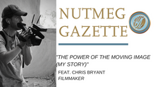 "Nutmeg Gazette: ""The Power of the Moving Image (My Story)"" - Chris Bryant"