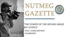 "Nutmeg Gazette: ""The Power of the Moving Image (My Story)"" - Chris Bryant"