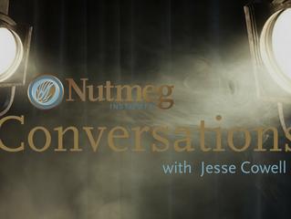 Nutmeg Conversations: Jesse Cowell