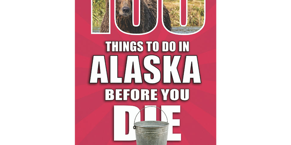 100 Things to Do in Alaska Before You Die Official Book Launch