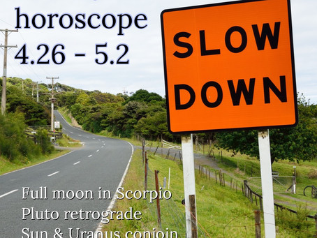 Horoscope for the week of 4.26 - 5/2 || a slowing down, turning inward