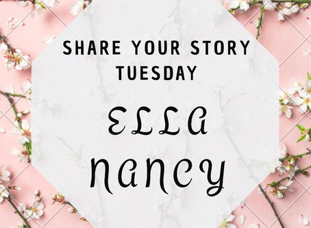 Share Your Story Tuesday- Ella Nancy