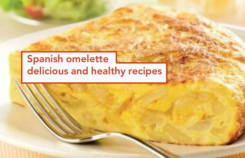 Spanish omelette and delicious and healthy egg recipes
