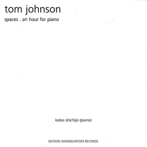 Tom Johnson :Spaces, An Hour for Piano