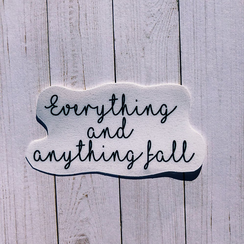 EVERYTHING AND ANYTHING FALL