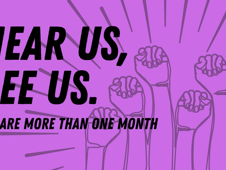 Hear Us, See Us: We Are More Than One Month