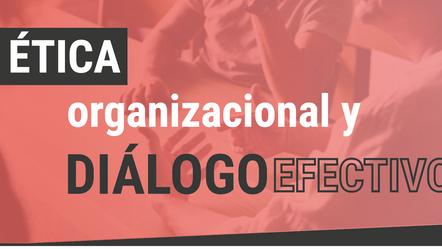 Ética organizacional y diálogo efectivo