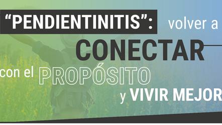"""""""Pendientinitis"""": Volver a conectar con el propósito y vivir mejor"""