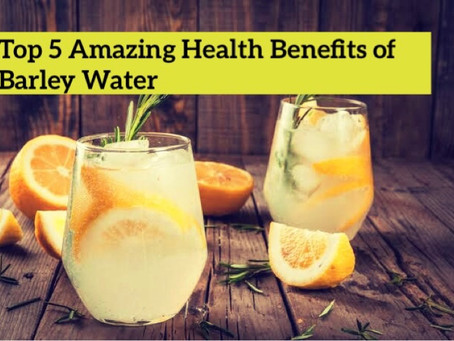 Top Amazing Health Benefits of Barley Water