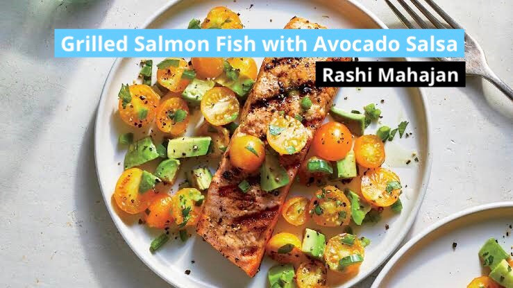 Grilled Salmonella Fish with Avocado Salsa Recipe by Rashi Mahajan