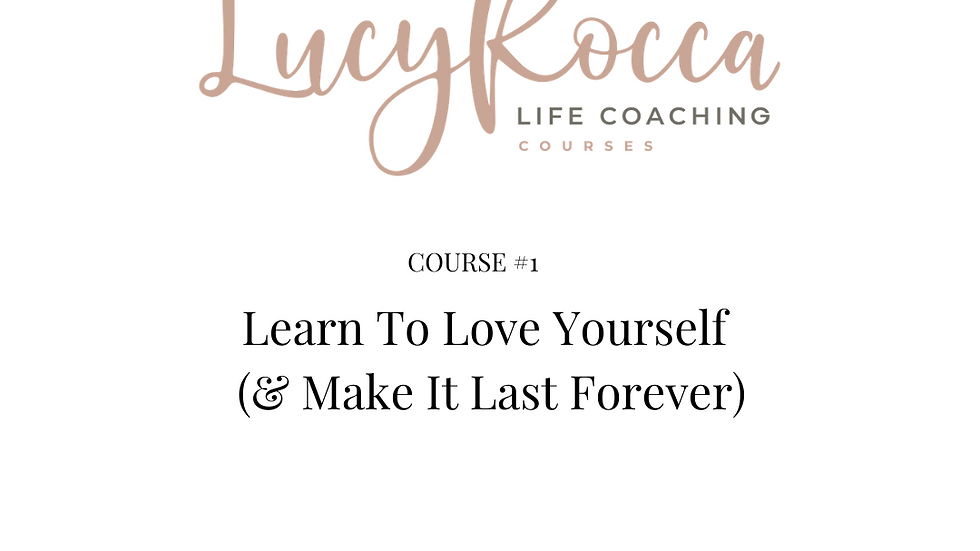 Course #1 Learn To Love Yourself (& Make It Last Forever)