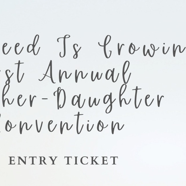 Your Seed Is Growing- Mother-Daughter Convention