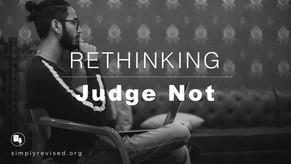 Rethinking: Judge Not