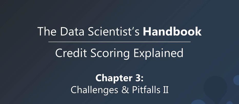 Credit Scoring Explained - Challenges & Pitfalls II