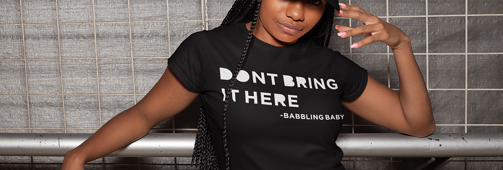 Don't Bring It Here Shirt (Women)