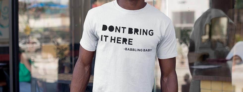 Don't Bring It Here Shirt (Men)