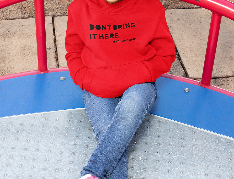 Don't Bring It Here Hoodie (Toddler)