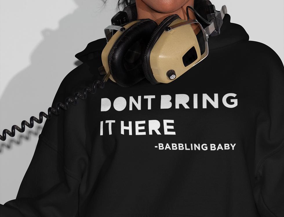 Don't Bring It Here Hoodie (Women)