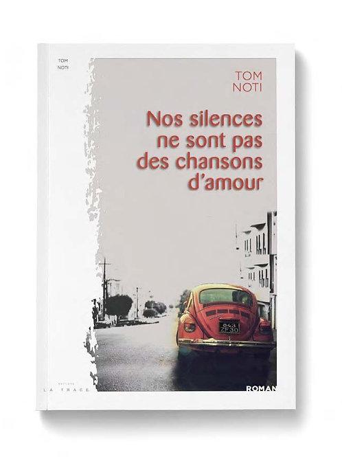 NOS SILENCES NE SONT PAS DES CHANSONS D'AMOUR - TOM NOTI