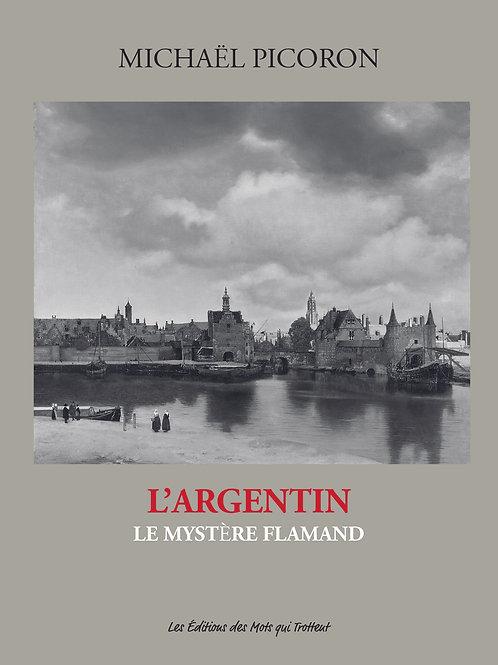 L'ARGENTIN, LE MYSTERE FLAMAND - Michael Picoron
