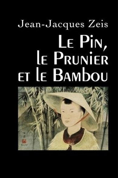 LE PIN, LE PRUNIER ET LE BAMBOU - Jean Jacques Zeis