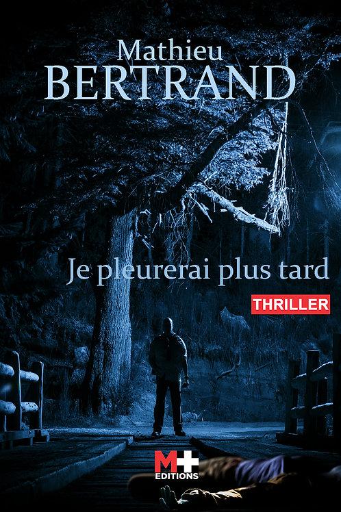 JE PLEURERAI PLUS TARD - MATHIEU BERTRAND