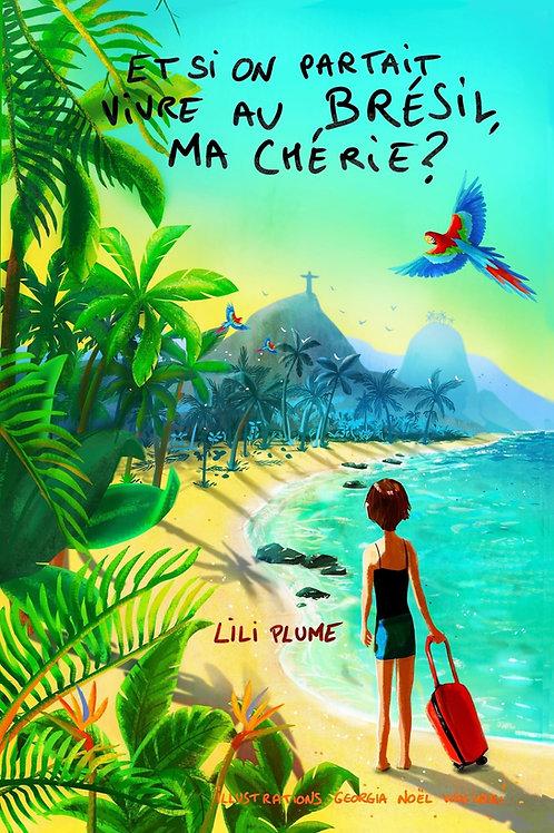 ET SI ON PARTAIT VIVRE AU BRÉSIL, MA CHÉRIE ? - Lili Plume