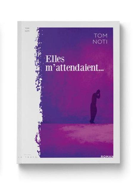 ELLES M'ATTENDAIENT - COUP DE COEUR FNAC - TOM NOTI