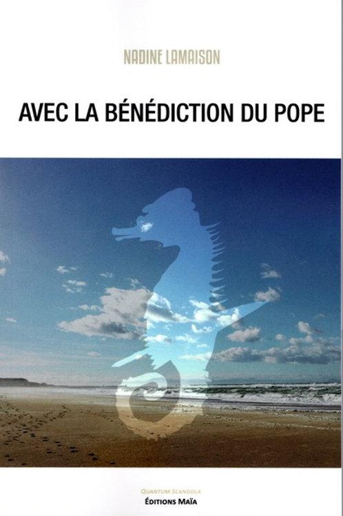 AVEC LA BÉNÉDICTION DU POPE - NADINE LAMAISON
