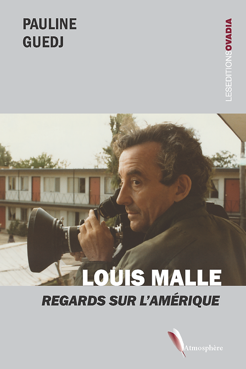 LOUIS MALLE - REGARDS SUR L'AMÉRIQUE - Pauline Guedj