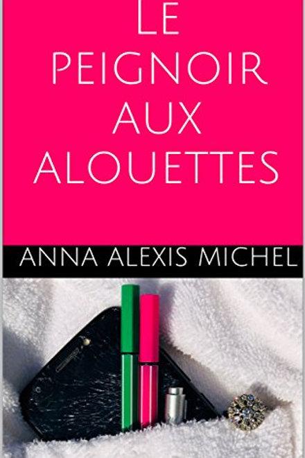 LE PEIGNOIR AUX ALOUETTES - Anna Alexis Michel
