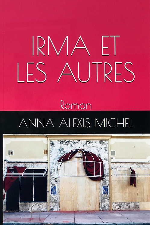 IRMA ET LES AUTRES - Anna Alexis Michel