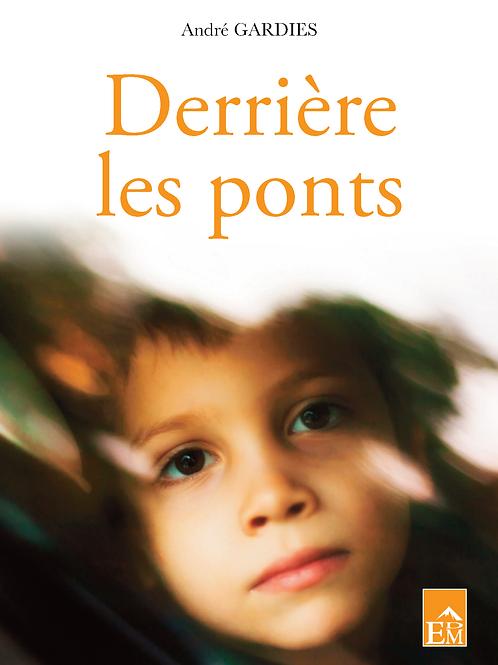 DERRIÈRE LES PONTS - ANDRÉ GARDIES