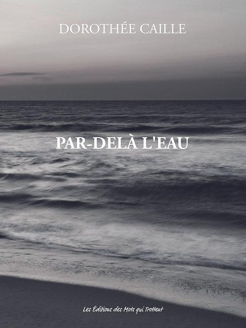 PAR DELA L'EAU - Dorothée Caille