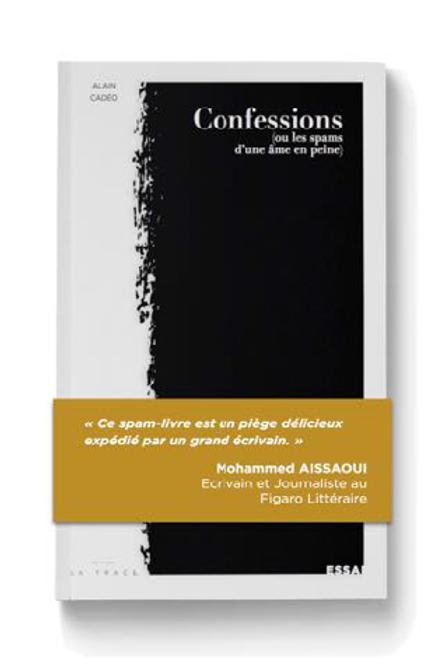 CONFESSIONS (OU LES SPAMS D'UNE ÂME EN PEINE) - ALAIN CADÉO