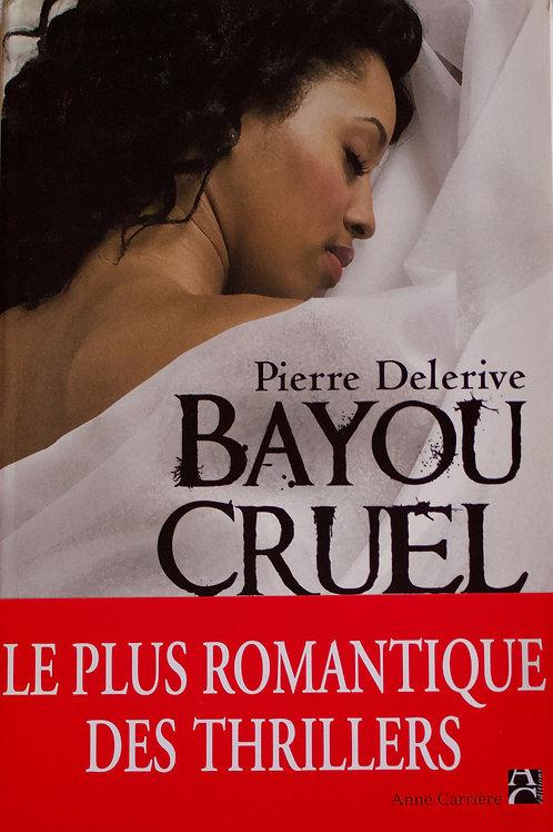 BAYOU CRUEL - PIERRE DELERIVE