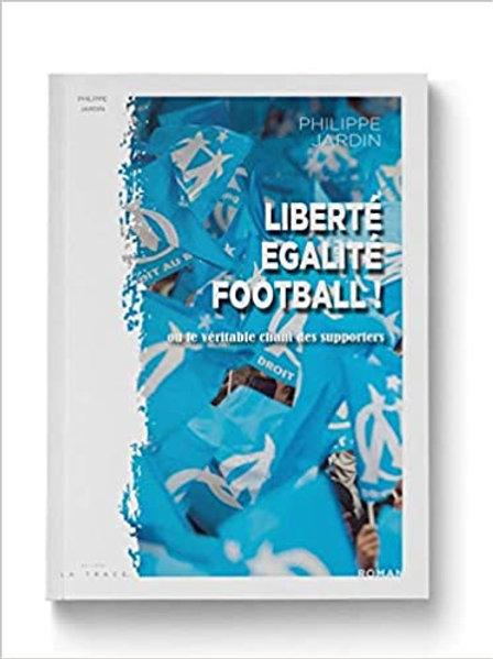 LIBERTÉ - ÉGALITÉ - FOOTBALL ! - PHILIPPE JARDIN