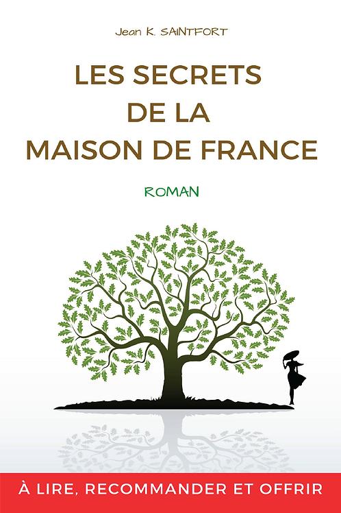 LES SECRETS DE LA MAISON FRANCE - JEAN K. SAINTFORT