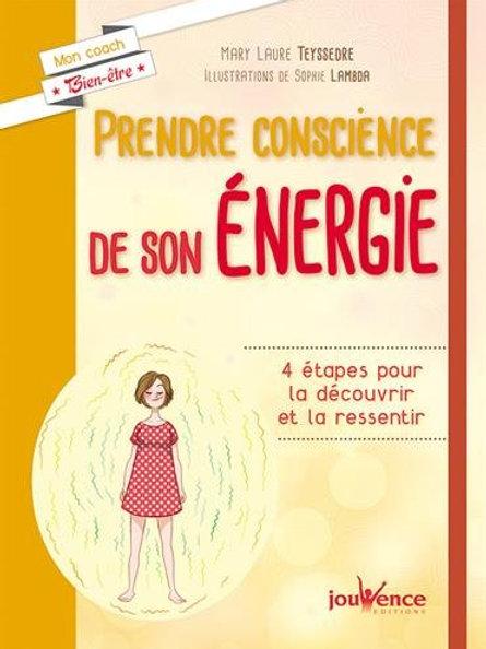 PRENDRE CONSCIENCE DE SON ENERGIE - Mary Laure Teyssedre