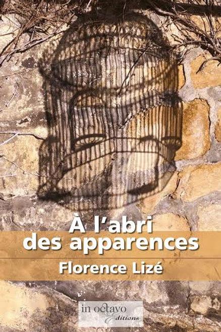 À L'ABRI DES APPARENCES - FLORENCE LIZÉ