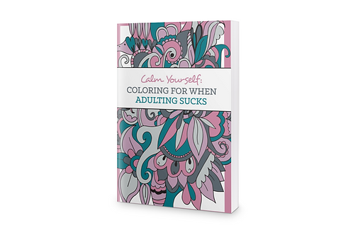 Calm Yourself: Coloring for When Adulting Sucks