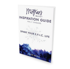 Mother's Quest Inspiration Guide: Spark Your E.P.I.C. Life (Vol. 1 - Engage)