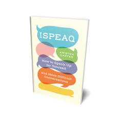 ISPEAQ: How to Speak Up for Yourself and Have Difficult Conversations