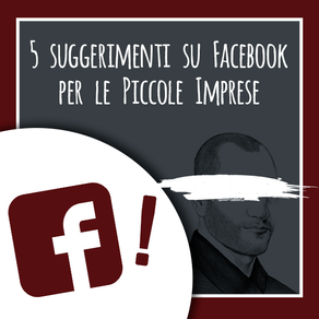 5 suggerimenti su Facebook per le piccole imprese