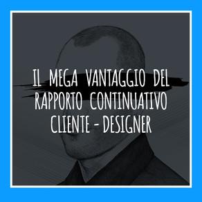 IL MEGA VANTAGGIO DEL RAPPORTO CONTINUATIVO CLIENTE-DESIGNER