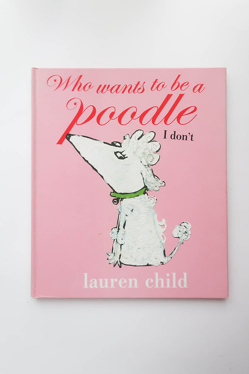Who Wants To Be A Poodle - By Lauren Child
